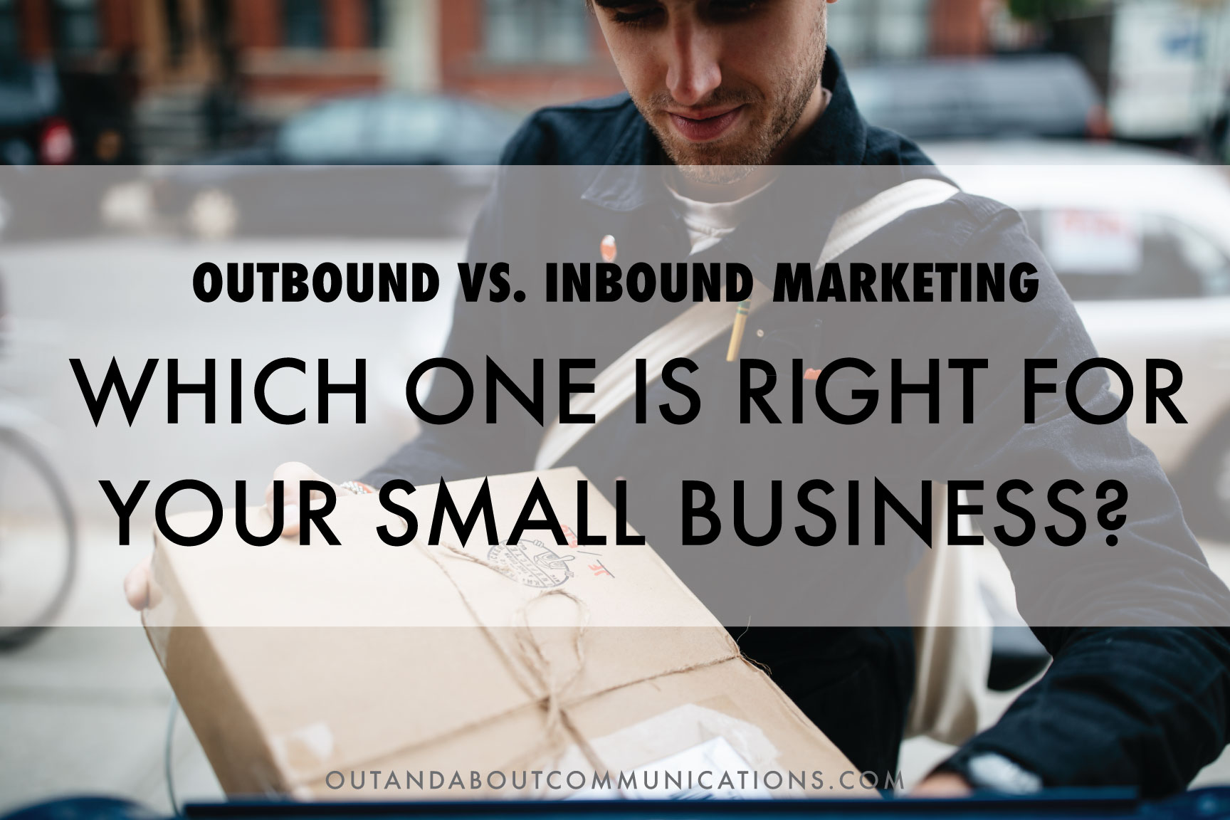 Outbound vs. Inbound Marketing- Which Is Right For Your Small Business?