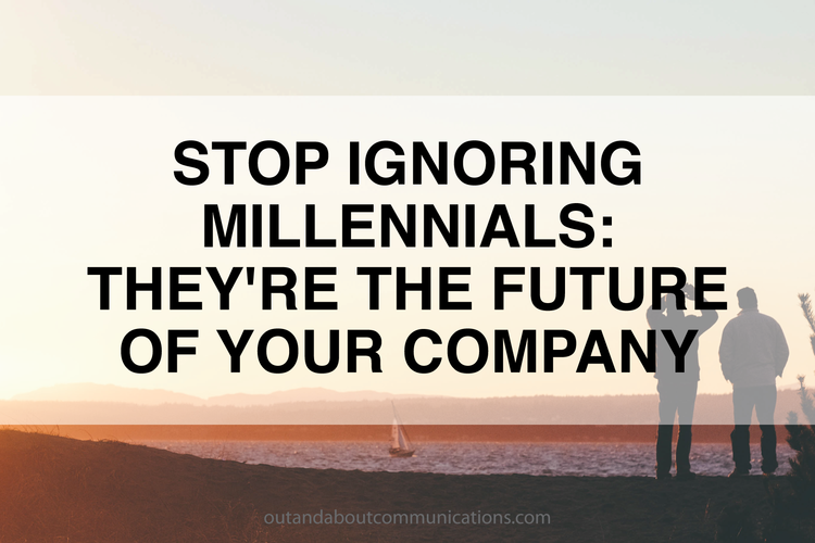 Stop Ignoring Millennials- They're The Future of Your Company