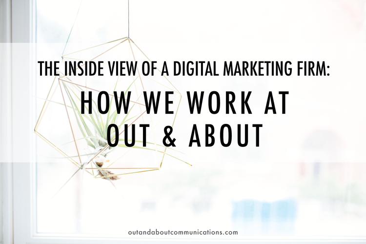 The Inside View of a Digital Marketing Firm- How We Work at Out & About