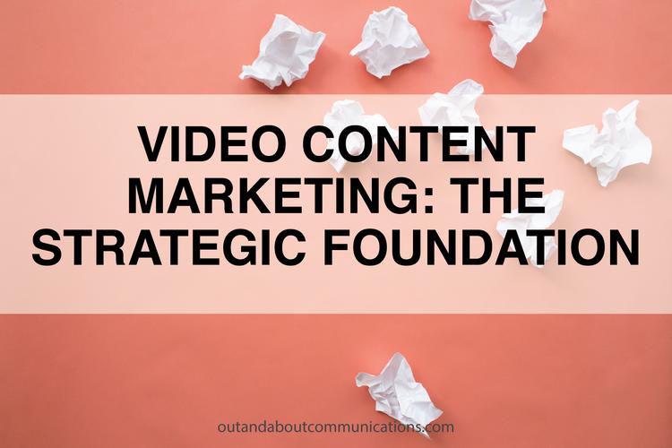 Video Content Marketing- The Strategic Foundation