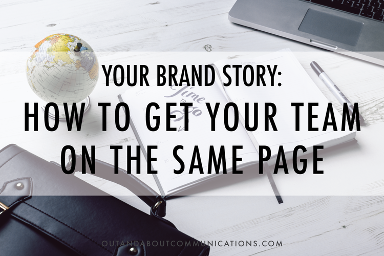 Your Brand Story- How to Get Your Team On the Same Page